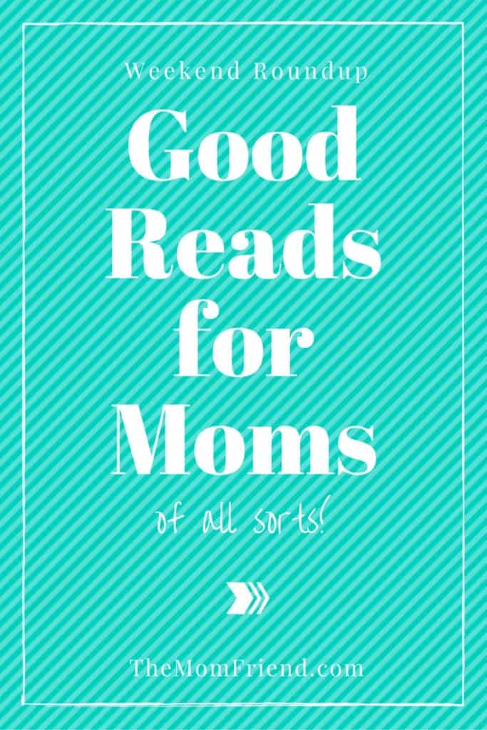 A roundup of a few inspiring and humorous things to read this weekend for pregnant moms-to-be, new moms, and overwhelmed moms! The Mom Friend