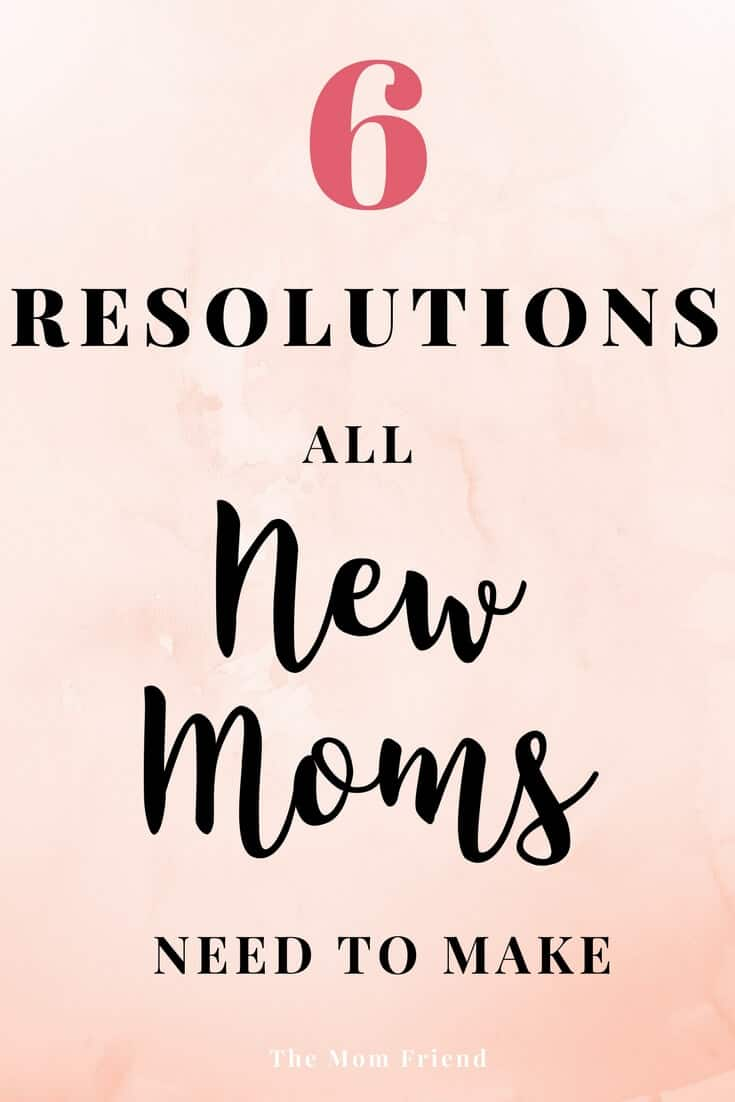 Being a new mom is hard! Don't let huge goals or ideas get in the way of what really matters. Here are 6 resolutions that all new moms should make.